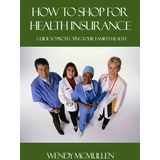 How to Shop for Health Insurance -- Guide to Protecting Your Familys Health